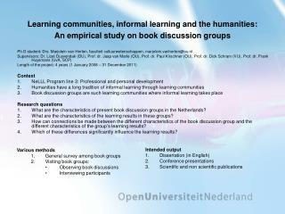 Ph D student: Drs. Marjolein van Herten, faculteit cultuurwetenschappen, marjolein.vanherten@ou.nl