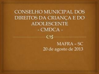 CONSELHO MUNICIPAL DOS DIREITOS DA CRIAN�A E DO ADOLESCENTE  - CMDCA -