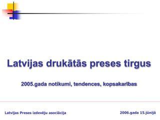 Latvijas drukātās preses tirgus  2005.gada notikumi, tendences, kopsakarības