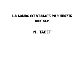 La  lombo sciatalgie  par hernie  discale  N . TABET