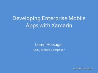 Developing Enterprise Mobile Apps with Xamarin