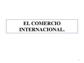EL COMERCIO INTERNACIONAL.