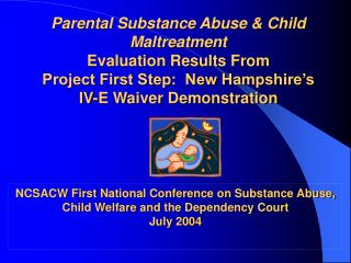 Parental Substance Abuse & Child Maltreatment Evaluation Results From