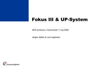 Fokus III & UP-System