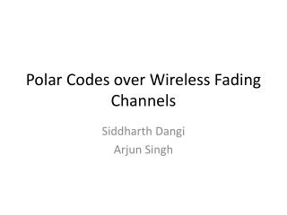 Polar Codes over Wireless Fading Channels