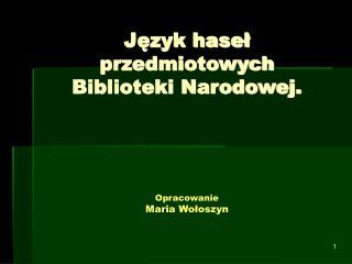 Język haseł przedmiotowych Biblioteki Narodowej. Opracowanie        Maria Wołoszyn