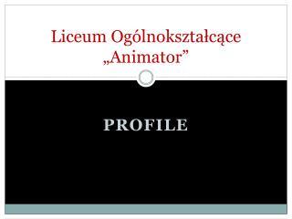 "Liceum Ogólnokształcące  ""Animator"""
