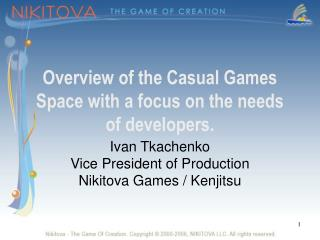 Overview of the Casual Games Space with a focus on the needs of developers.