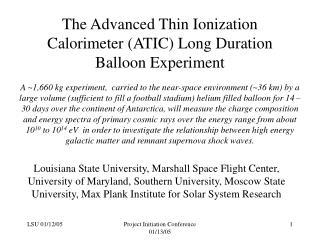 The Advanced Thin Ionization Calorimeter (ATIC) Long Duration Balloon Experiment
