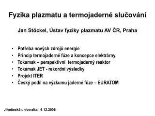 Fyzika plazmatu a  termojaderné slučování  Jan St ö ckel, Ústav fyziky plazmatu AV ČR, Praha