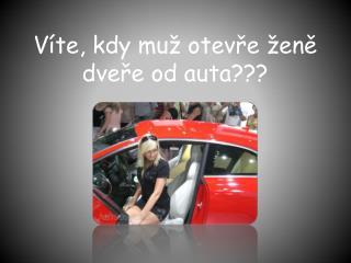 Víte, kdy muž otevře ženě dveře od auta???
