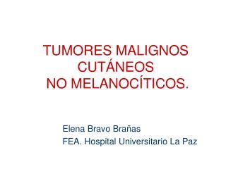 TUMORES MALIGNOS CUTÁNEOS  NO MELANOCÍTICOS.