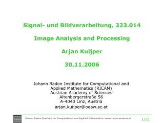 Signal- und Bildverarbeitung, 323.014 Image Analysis and Processing Arjan Kuijper 30.11.2006