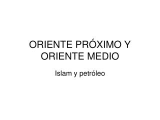 ORIENTE PR�XIMO Y ORIENTE MEDIO
