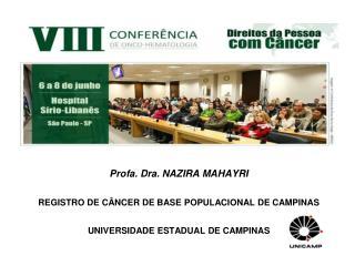 Profa. Dra. NAZIRA MAHAYRI REGISTRO DE CÂNCER DE BASE POPULACIONAL DE CAMPINAS