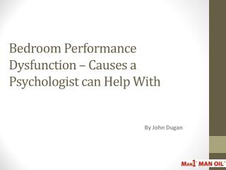 Bedroom Performance Dysfunction – Causes a Psychologist can