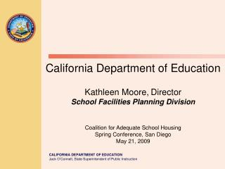 California Department of Education  Kathleen Moore, Director School Facilities Planning Division   Coalition for Adequat