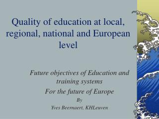 Quality of education at local, regional, national and European level