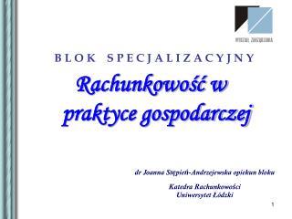 dr Joanna Stępień-Andrzejewska opiekun bloku Katedra Rachunkowości Uniwersytet Łódzki