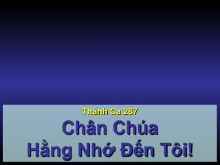 Thánh Ca  287 Chân Chúa  Hằng Nhớ Đến Tôi!