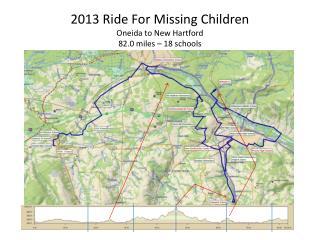 2013 Ride For Missing Children Oneida to New Hartford 82.0  miles – 18 schools