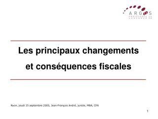 Les principaux changements et conséquences fiscales