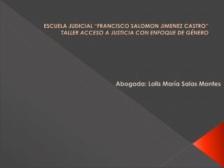 ESCUELA JUDICIAL  FRANCISCO SALOMON JIMENEZ CASTRO  TALLER ACCESO A JUSTICIA CON ENFOQUE DE G NERO