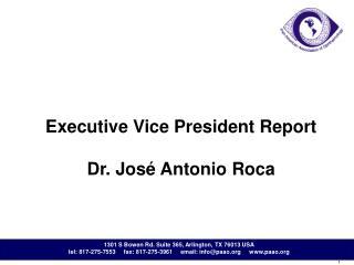 Executive Vice President Report Dr. José Antonio Roca