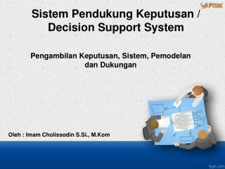 Pengambilan Keputusan ,  Sistem ,  Pemodelan dan Dukungan
