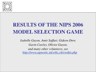 RESULTS OF THE NIPS 2006  MODEL SELECTION GAME  Isabelle Guyon, Amir Saffari, Gideon Dror,  Gavin Cawley, Olivier Guyon,
