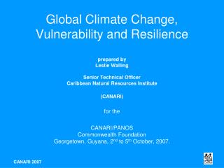 Global Climate Change, Vulnerability and Resilience  prepared by Leslie Walling  Senior Technical Officer Caribbean Natu