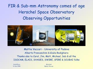 FIR & Sub-mm Astronomy comes of age Herschel Space Observatory Observing Opportunities
