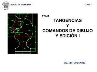 TEMA: TANGENCIAS  Y COMANDOS DE DIBUJO Y EDICIÓN I