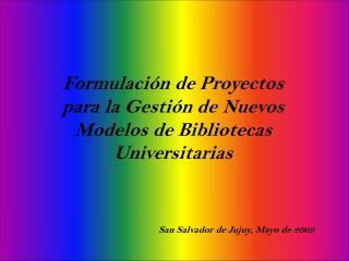 Formulación de Proyectos para la Gestión de Nuevos Modelos de Bibliotecas Universitarias