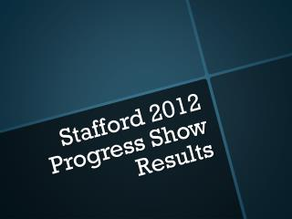 Stafford 2012 Progress Show Results