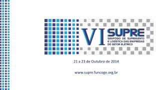 21 a 23 de Outubro de 2014 supre.funcoge.br
