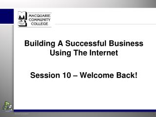 Building A Successful Business Using The Internet Session 10 – Welcome Back!