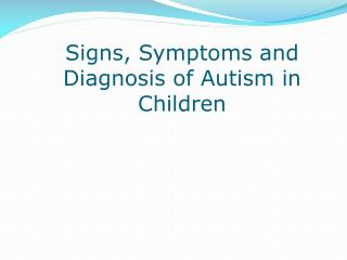 Signs, Symptoms and Diagnosis of Autism in Children