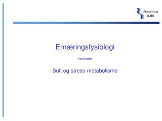 Ern ringsfysiologi  herunder   Sult og stress-metabolisme