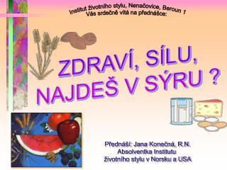 Institut životního stylu, Nenačovice, Beroun 1 Vás srdečně vítá na přednášce: