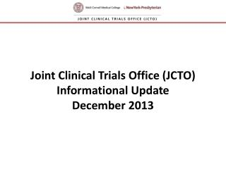 Joint Clinical Trials Office (JCTO) Informational Update December 2013