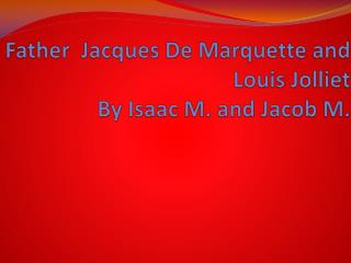 Father  Jacques De Marquette and Louis Jolliet By Isaac M. and Jacob M.