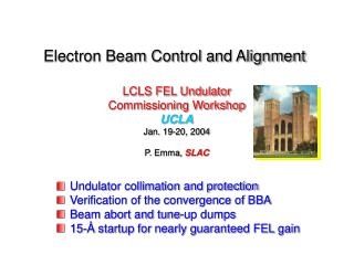 Electron Beam Control and Alignment LCLS FEL Undulator Commissioning Workshop UCLA