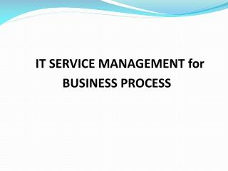 IT SERVICE MANAGEMENT for  BUSINESS PROCESS