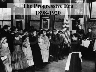 The Progressive Era 1898-1920