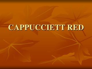 CAPPUCCIETT RED