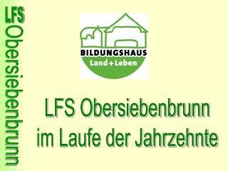 LFS Obersiebenbrunn im Laufe der Jahrzehnte