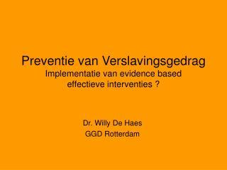 Preventie van Verslavingsgedrag Implementatie van evidence based effectieve interventies ?