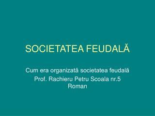 SOCIETATEA FEUDAL Ă