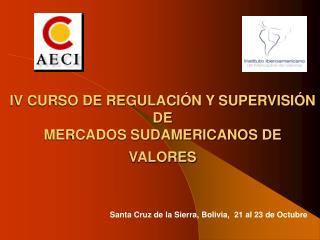 IV CURSO DE REGULACI�N Y SUPERVISI�N DE MERCADOS SUDAMERICANOS DE VALORES